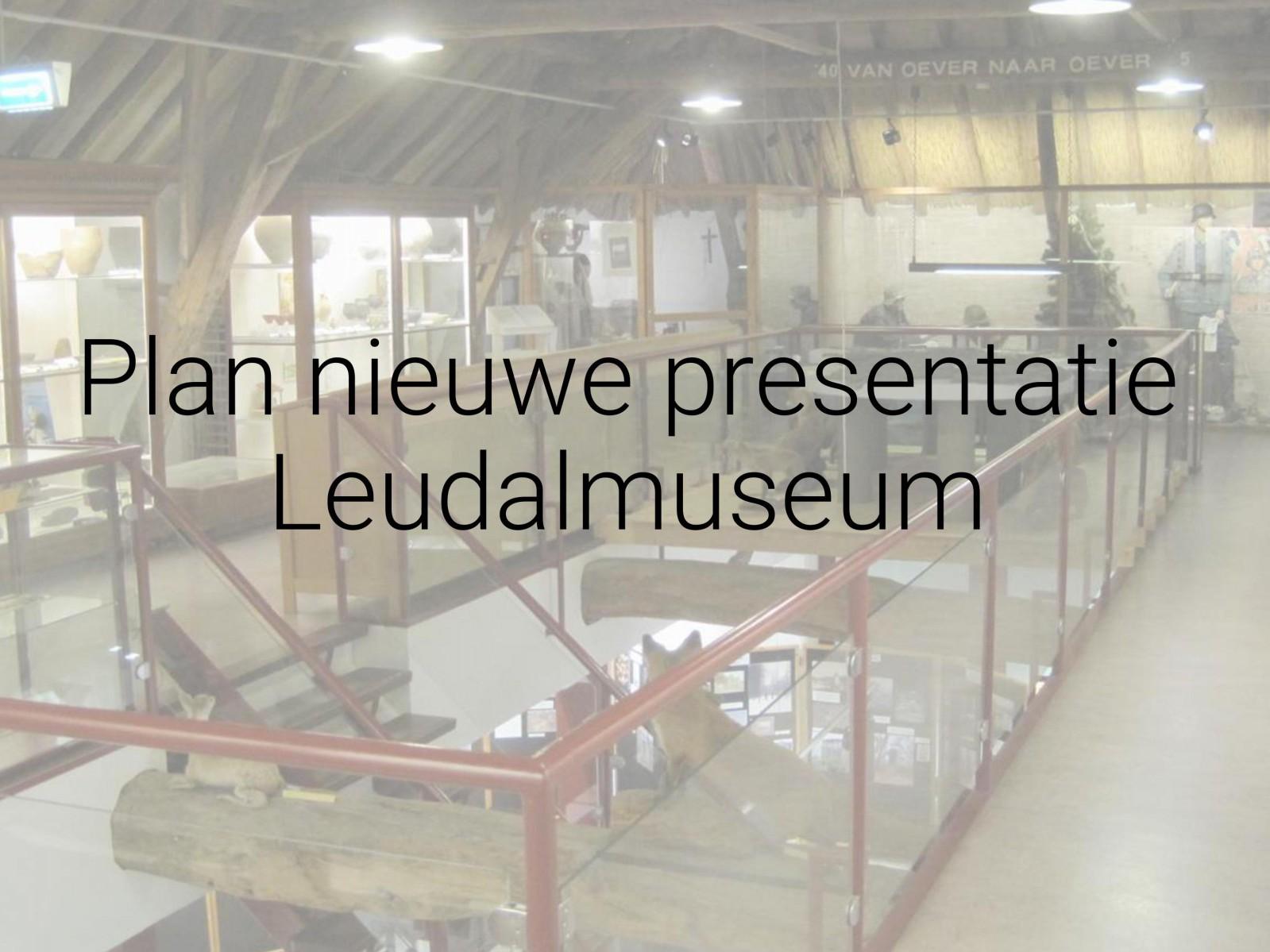 Plan nieuwe presentatie Leudalmuseum